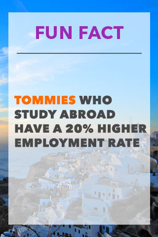 Fun Fact- Tommies who Study Abroad Have A 20% Higher Employment Rate